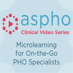 Clinical Video Series - Hematology - Preventing and Treating VTE in Pediatric Cancer Patients